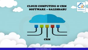 Cloud Computing & CRM Software – SalesBabu CRM