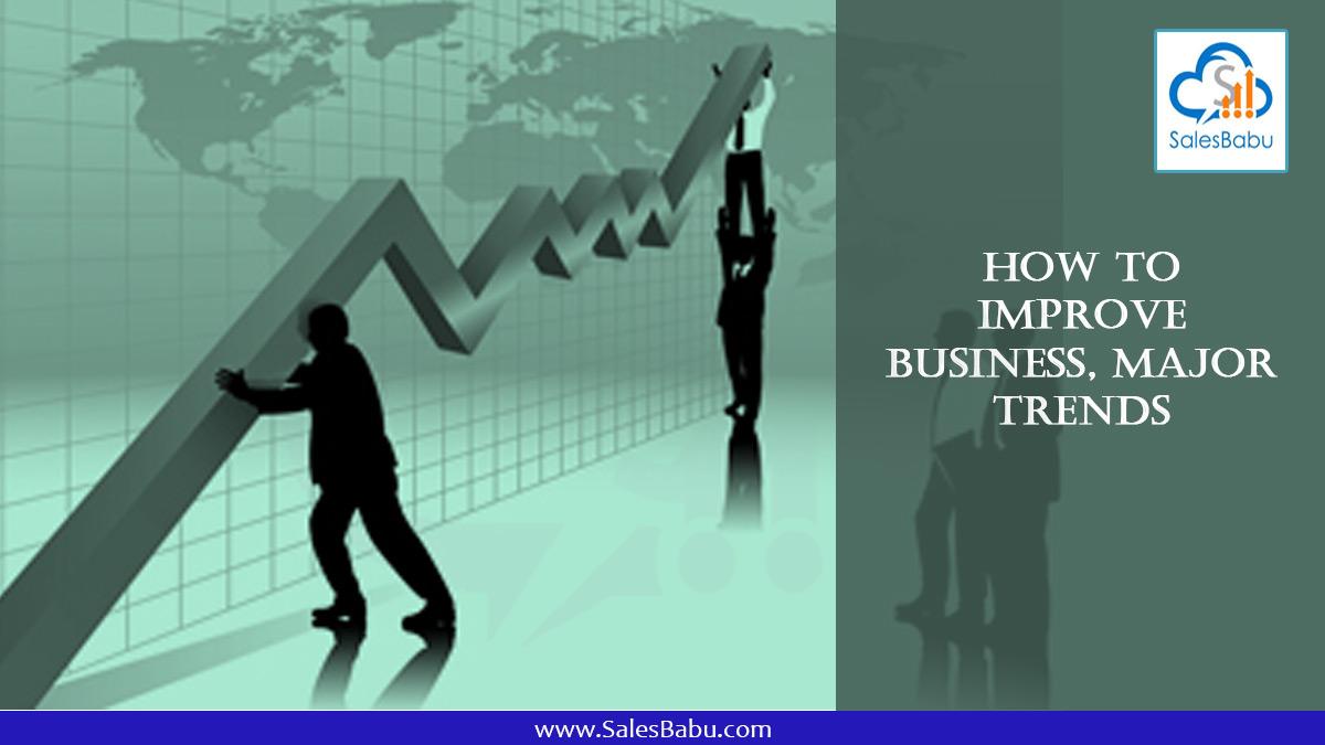 How to Improve Business, Major Trends : SalesBabu.com