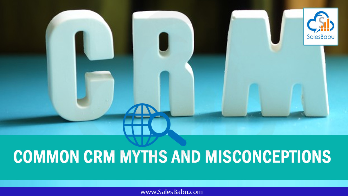 Common CRM Myths And Misconceptions : SalesBabu.com