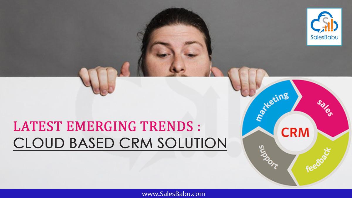 Latest Emerging Trends : Cloud Based CRM Solution : SalesBabu.com