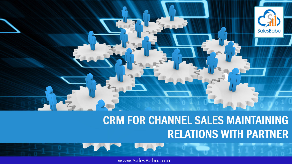 CRM for Channel Sales Maintaining Relations with Partner : SalesBabu.com