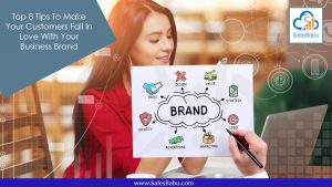 Top 8 Tips To Make Your Customers Fall In Love With Your Business Brand : SalesBabu.com