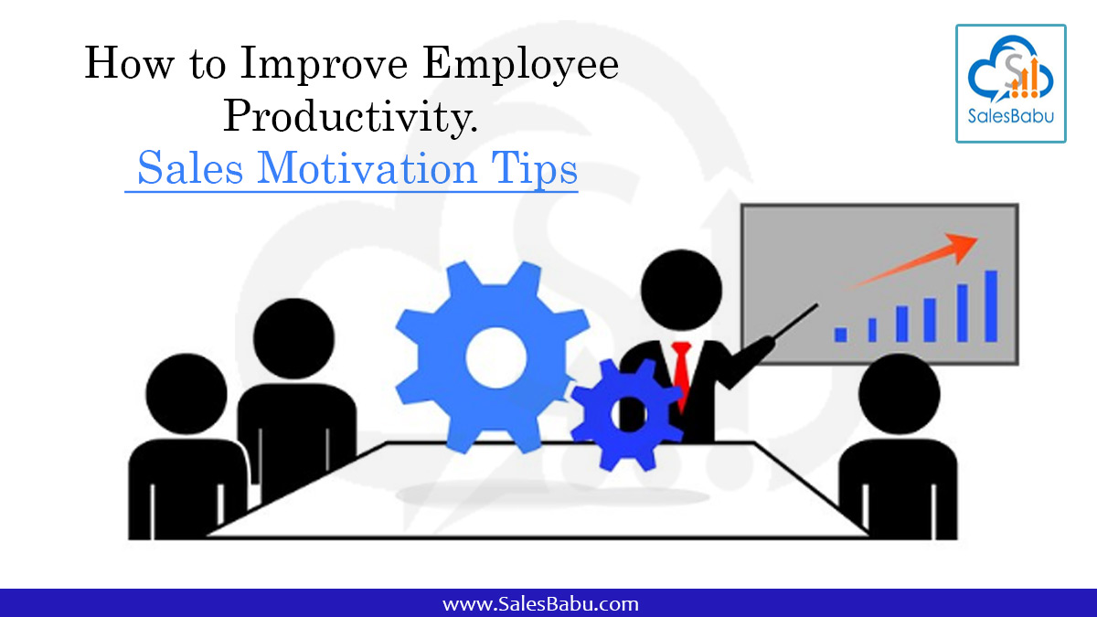 How to Improve Employee Productivity…… Sales Motivation Tips… : SalesBabu.com