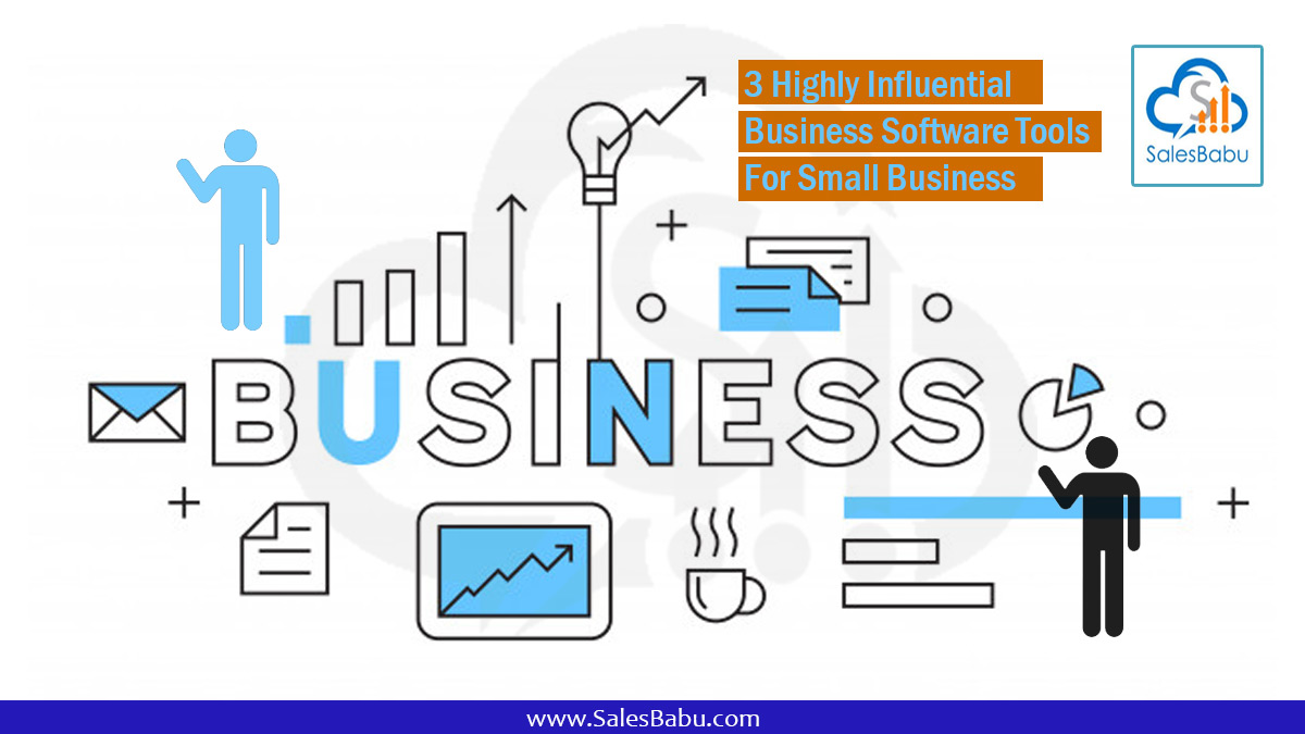 3 Highly Influential Business Software Tools For Small Business : SalesBabu.com