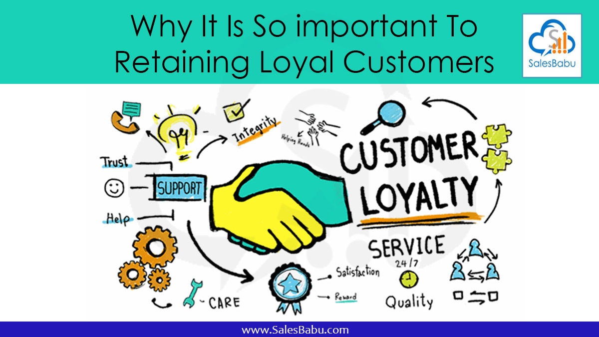 Why It Is So important To Retaining Loyal Customers? : SalesBabu.com