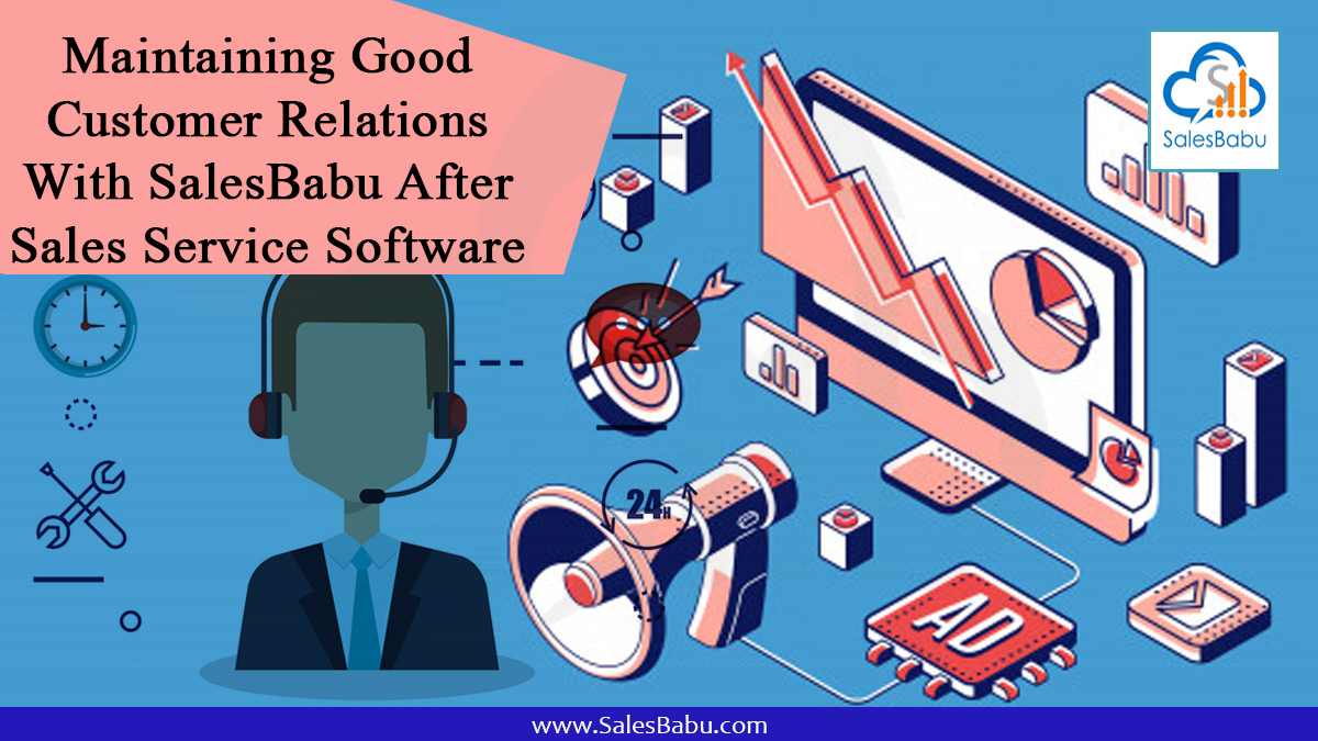 Maintaining Good Customer Relations With SalesBabu After Sales Service CRM Software : Salesbabu.com