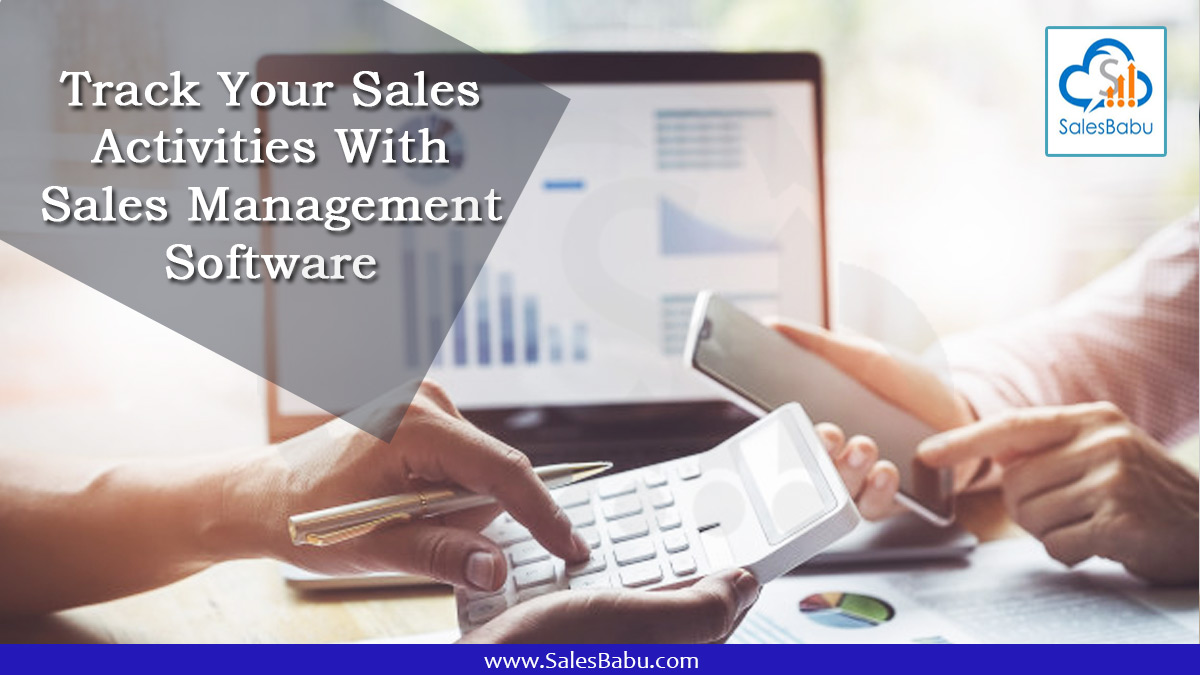 Track Your Sales Activities With Sales Management Software : SalesBabu.com