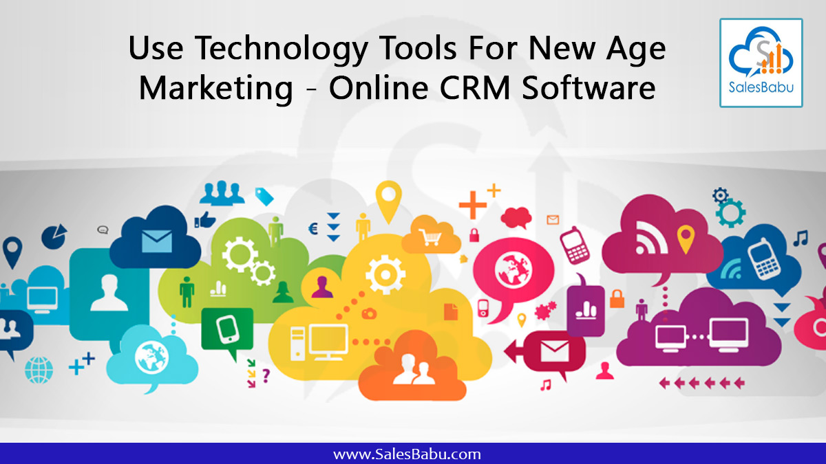 Use Technology Tools For New Age Marketing - Online CRM Software