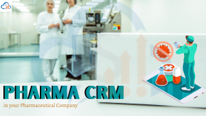 Pharma CRM in your Pharmaceutical Company