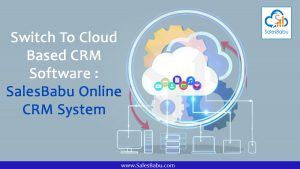 Switch To Cloud Based CRM Software : SalesBabu Online CRM System