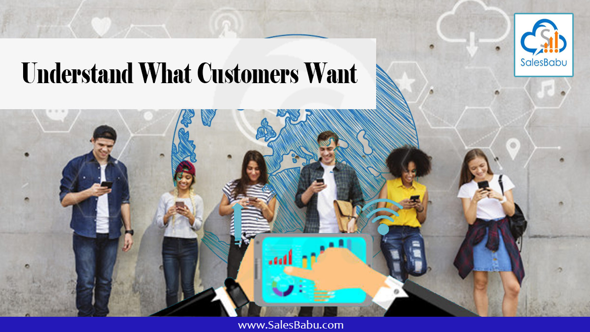 understand what your customers want