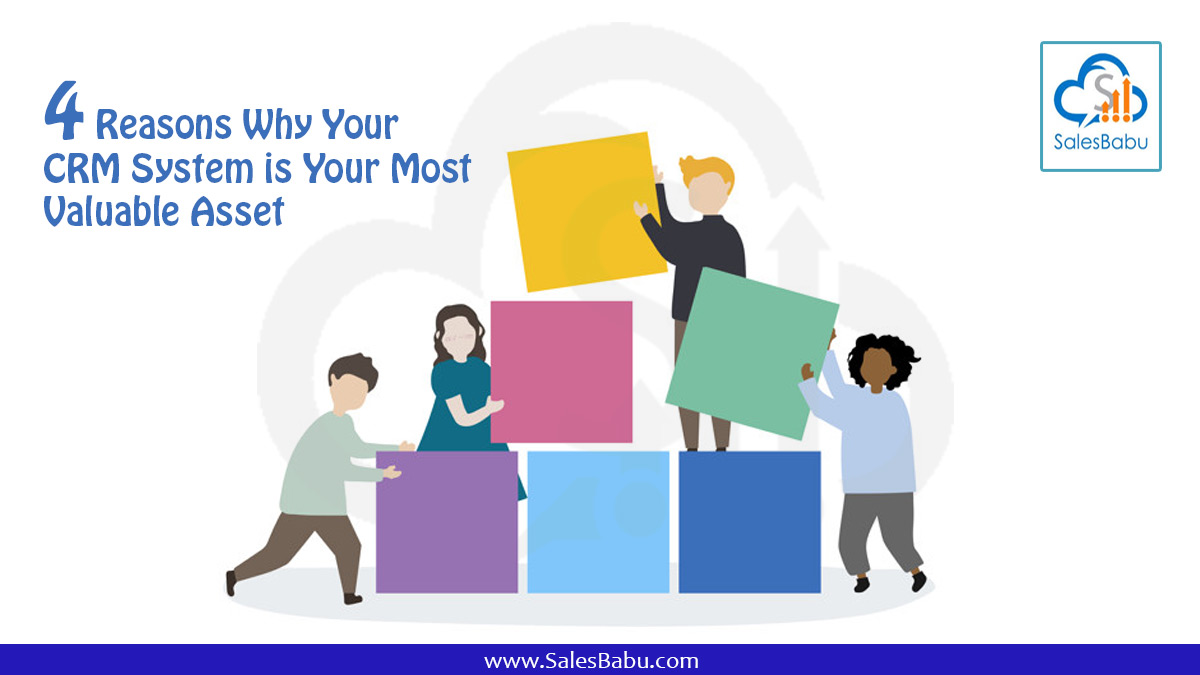 4 Reasons Why Your CRM System is Your Most Valuable Asset : SalesBabu.com