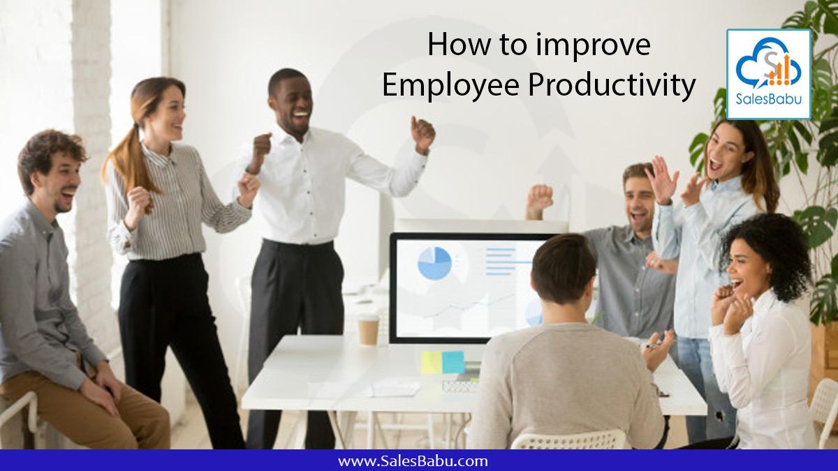 How to improve Employee Productivity : SalesBabu.com