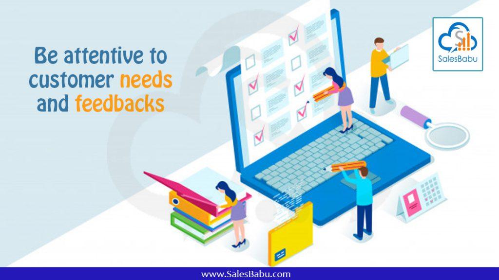 Be attentive to customer needs and feedbacks : SalesBabu.com