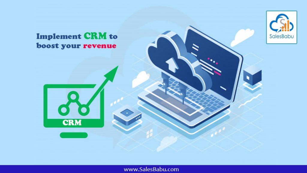 Implement CRM to boost your revenue : SalesBabu.com