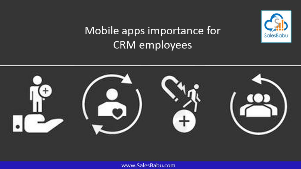 Mobile apps importance for-CRM employees : SalesBabu.com