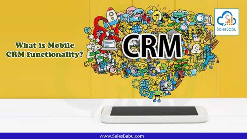 What is Mobile CRM functionality : SalesBabu.com