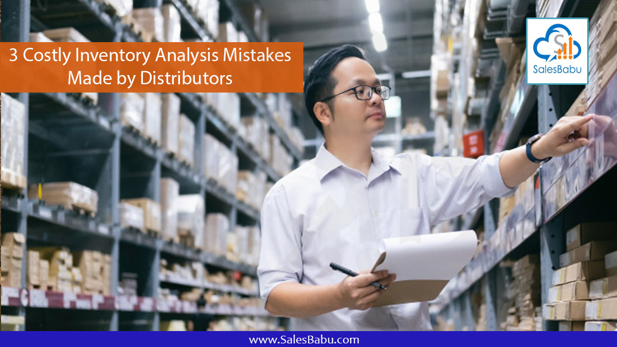 3 Costly Inventory Analysis Mistakes Made by Distributors : SalesBabu.com