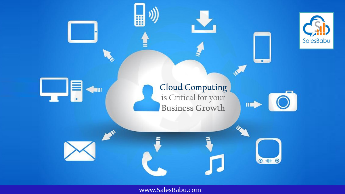 Cloud Computing is Critical for your Business Growth : SalesBabu.com