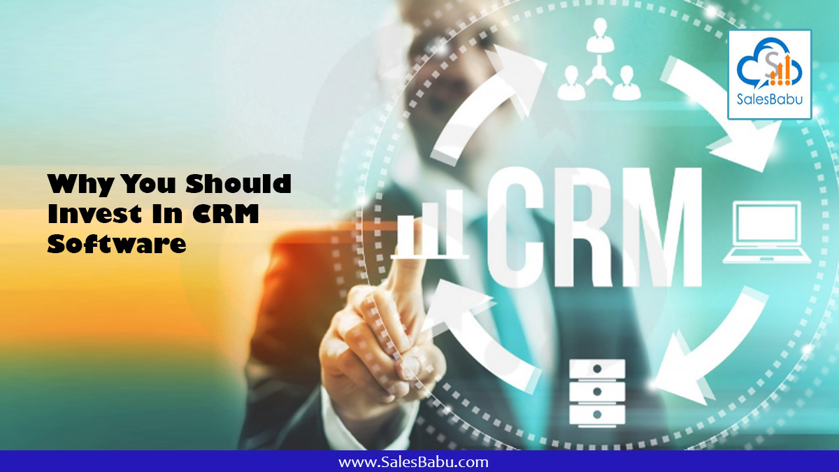Why You Should Invest In CRM Software : SalesBabu.com