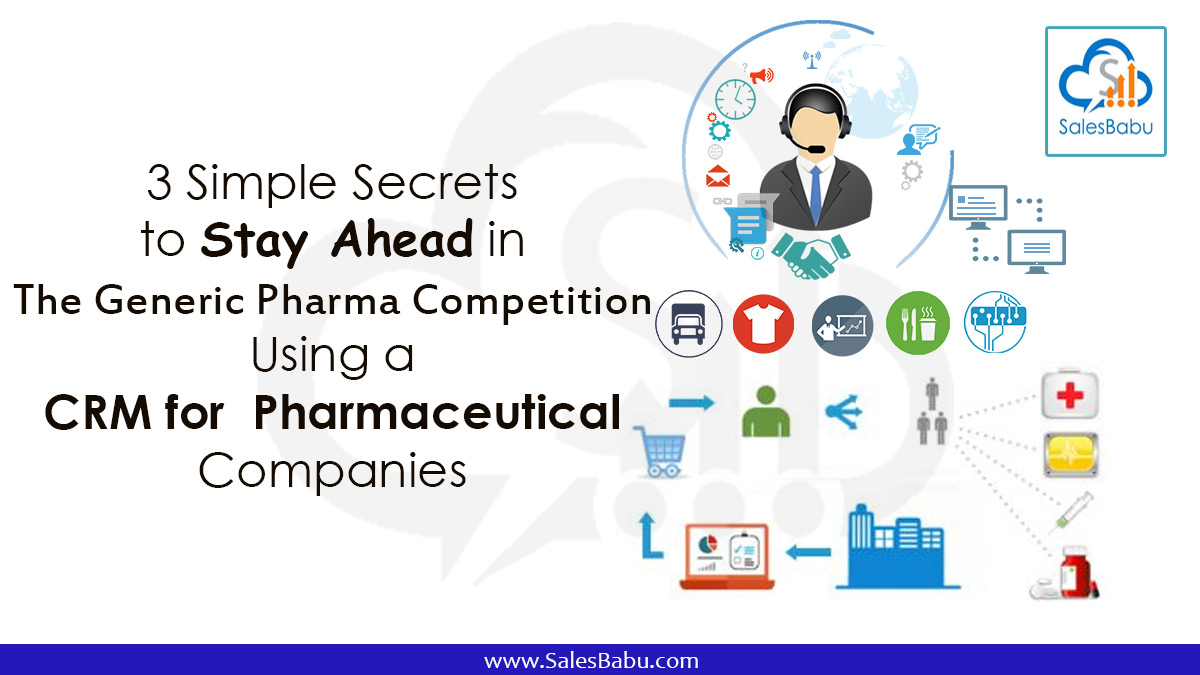 3 Simple Secrets to Stay Ahead in The Generic Pharma Competition Using a CRM for Pharmaceutical Companies : SalesBabu.com
