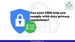 Can your CRM help you comply with data privacy regulations : SalesBabu.com
