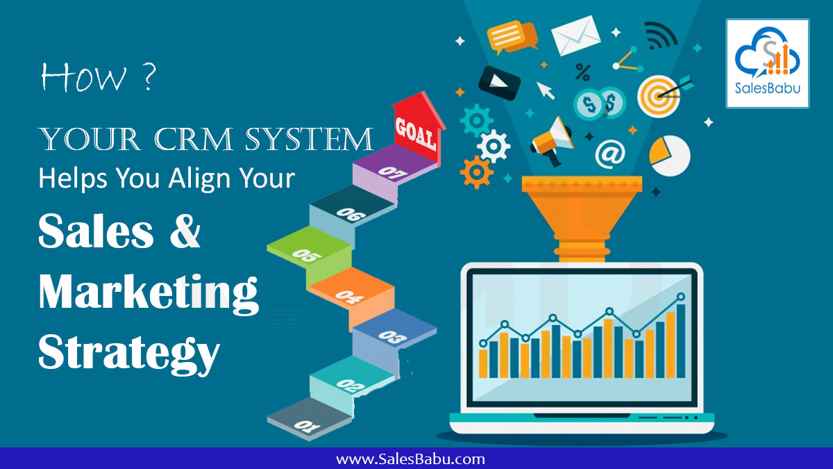 How Your CRM System Helps You Align Your Sales & Marketing Strategy : SalesBabu.com