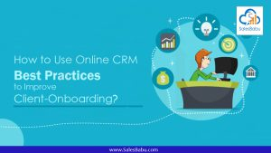 How to Use Online CRM Best Practices to Improve Client-Onboarding : SalesBabu.com