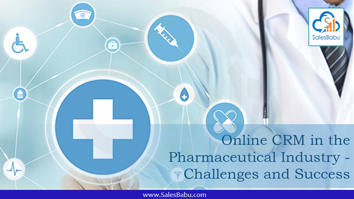 Online CRM in the Pharmaceutical Industry - Challenges and Success Factor : SalesBabu.com