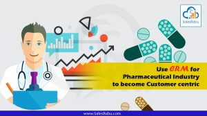 Use CRM for Pharmaceutical Industry to become Customer centric : SalesBabu.com