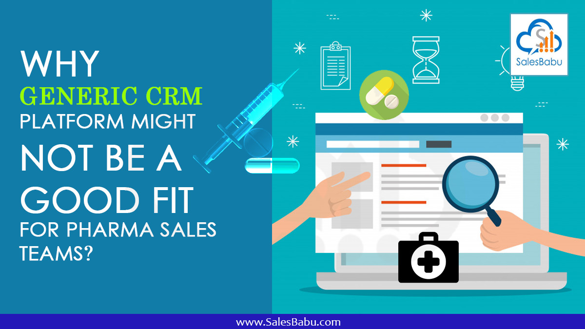 Why Generic CRM platform might not be a good fit for Pharma sales teams : SalesBabu.com