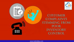 Customer Complaints Stemming from Poor Inventory Control : SalesBabu.com