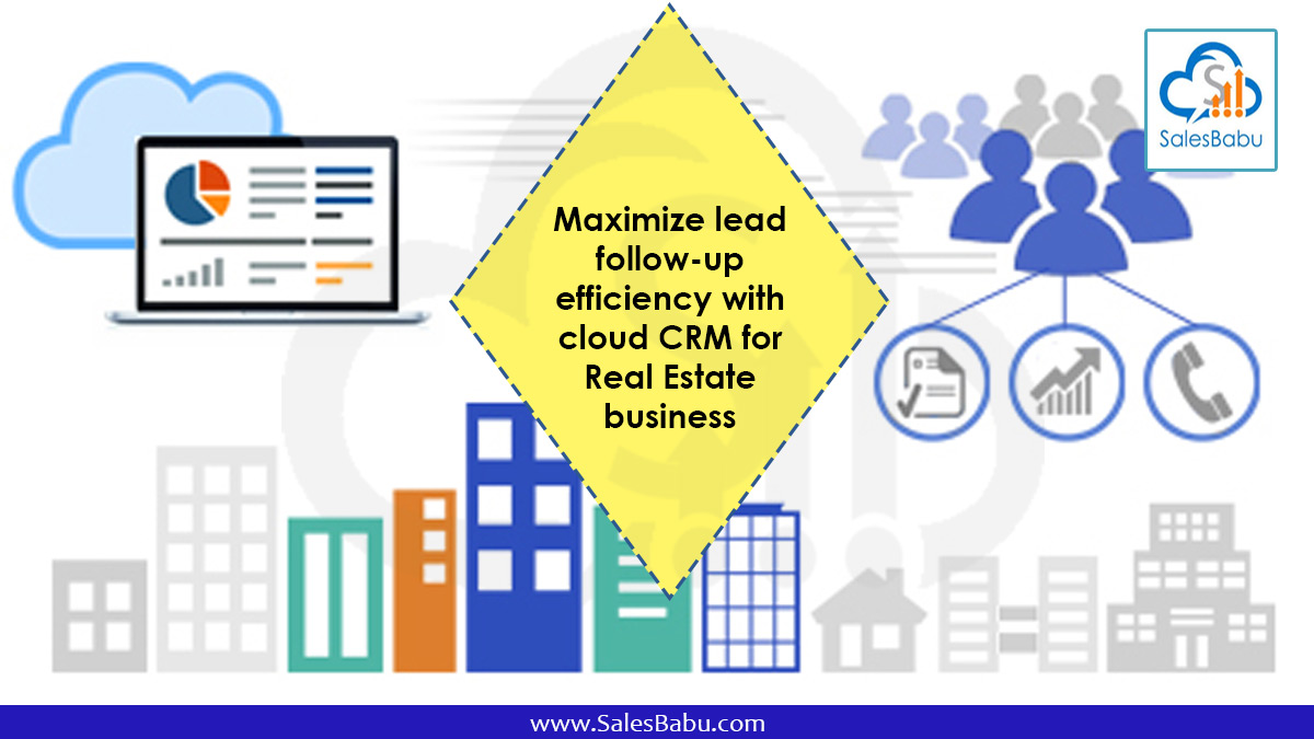 Maximize lead follow-up efficiency with cloud CRM for Real Estate business : SalesBabu.com