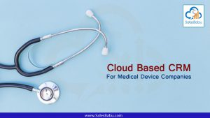 Cloud Based CRM For Medical Device Companies