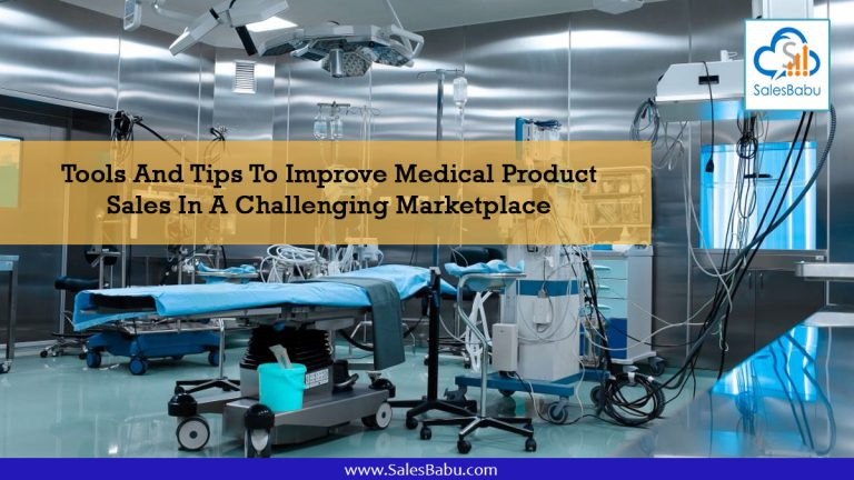 Tools And Tips To Improve Medical Product Sales In A Challenging Marketplace