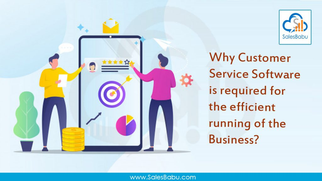 Why Customer Service Software is required for the efficient running of the Business?