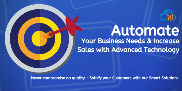 Automate Your Business Needs & Increase Sales With Advanced Technology