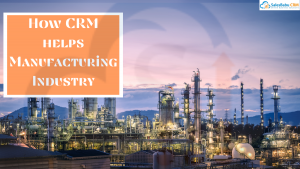 How CRM helps Manufacturing Industry