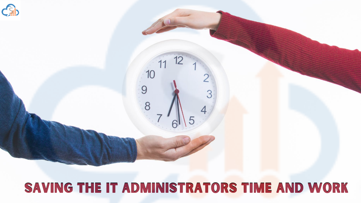 Saving the IT Administrators Time and Work