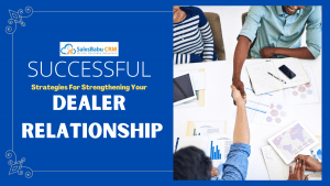 Successful Strategies For Strengthening Your Dealer Relationship