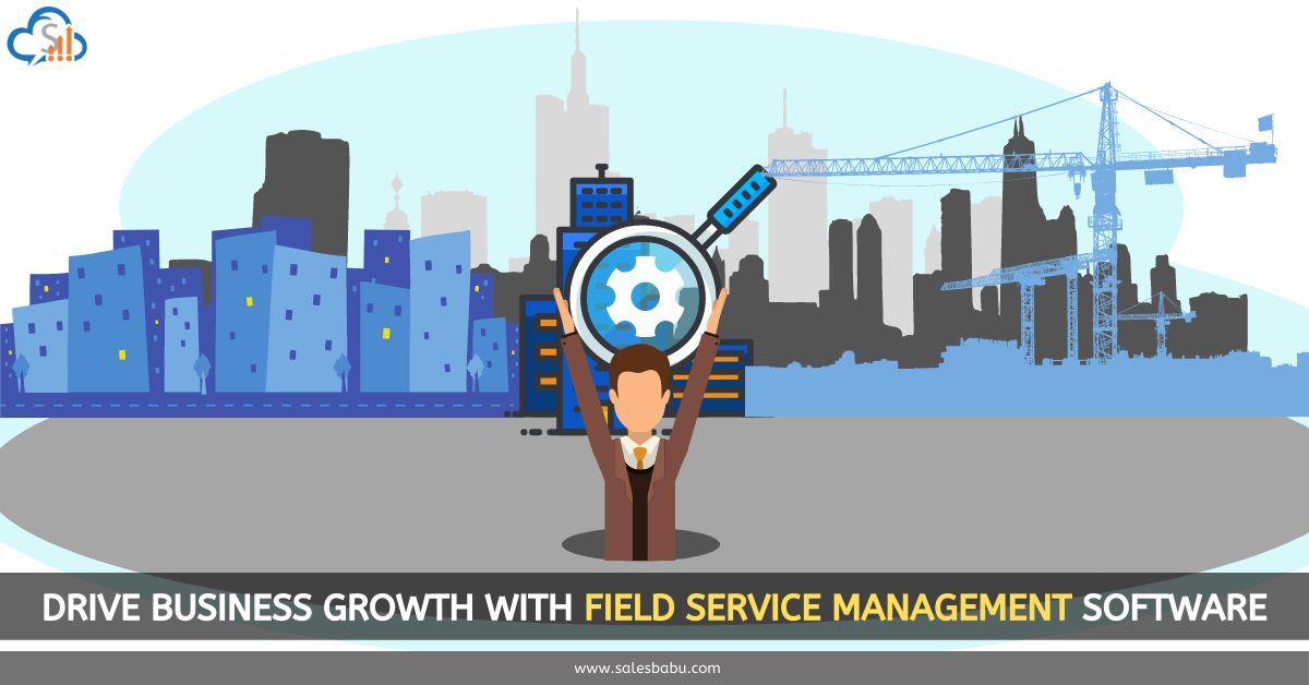 Drive Business Growth With Field Service Management Software
