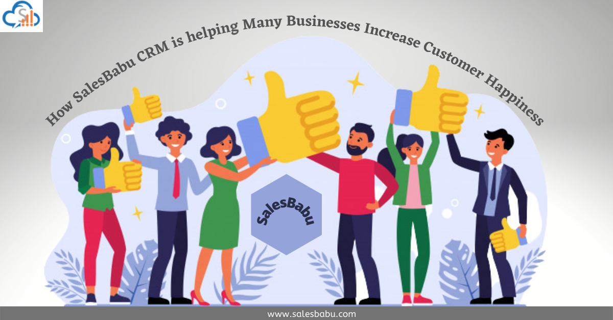 How SalesBabu CRM is helping Many Businesses Increase Customer Happiness