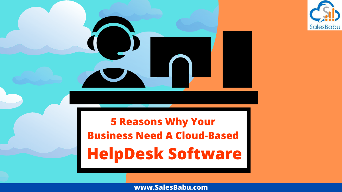 Reasons why your business needs a cloud-based helpdesk software
