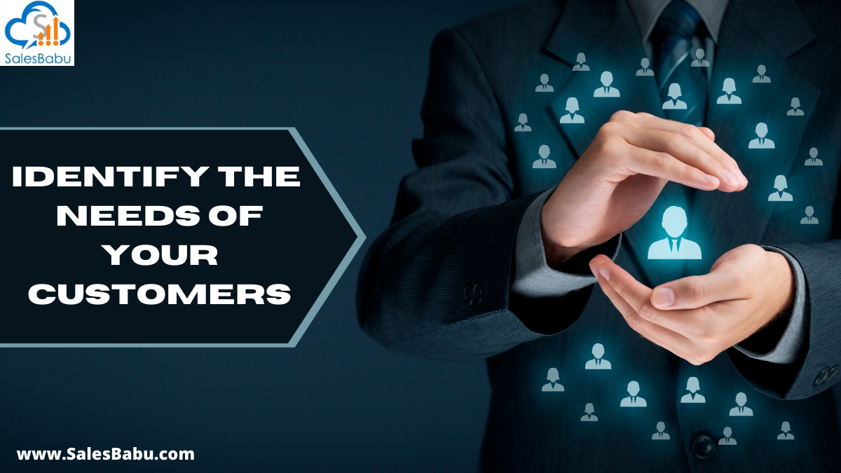 Identify the needs of your customers and prospects
