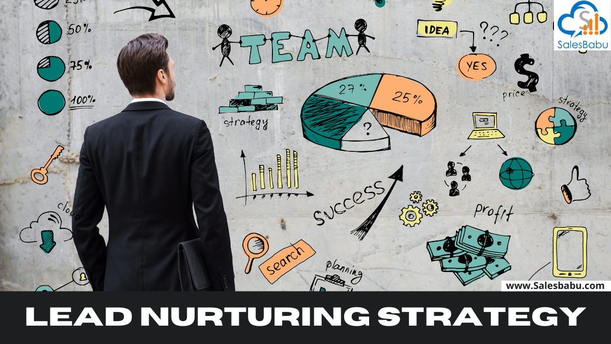 The need for lead nurturing strategy