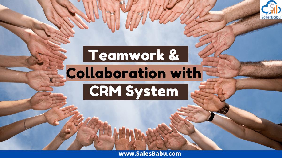 CRM optimization: Teamwork and Collaboration