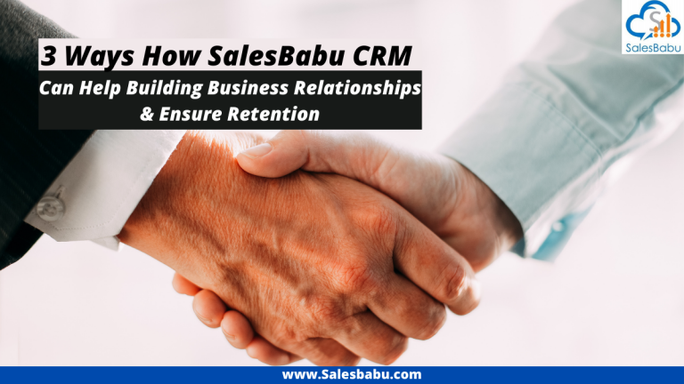 Ways How SalesBabu CRM Can Help Building Business Relationships and Ensure Retention