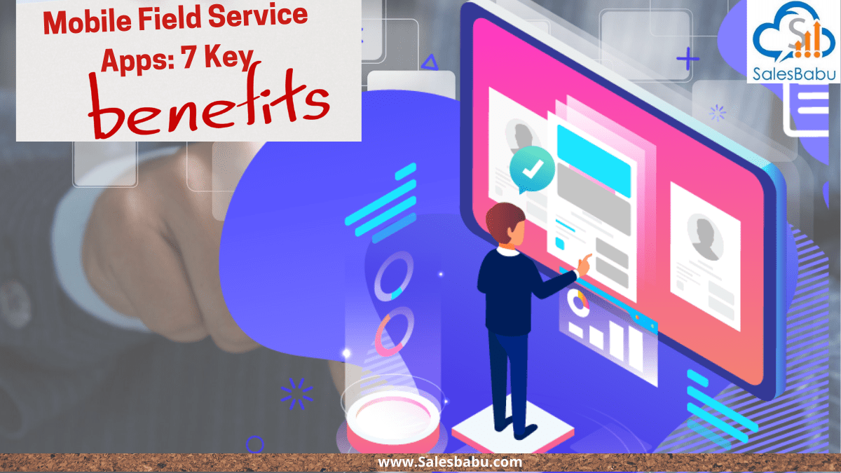 7 Key Benefits of Mobile Field Service Apps