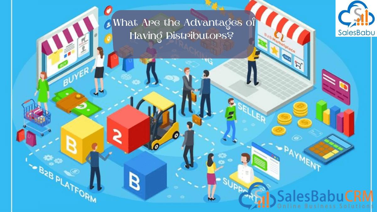 Advantages of having distributors