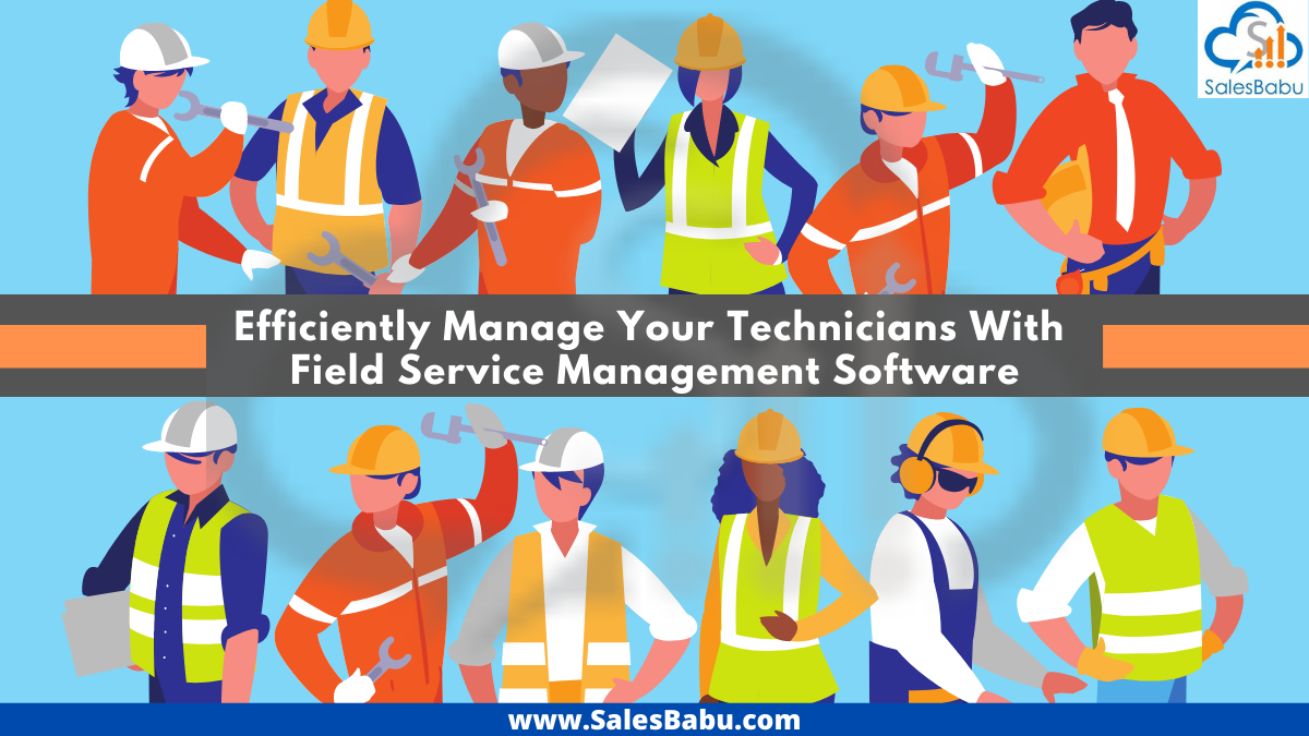Need for a Field service management software to better manage your technicians.